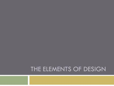 THE ELEMENTS OF DESIGN. The elements of design  There are five main elements of design:  Space  Line  Form  Texture  Colour.