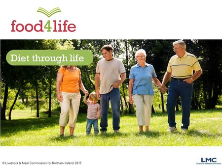 © Livestock & Meat Commission for Northern Ireland 2015 Diet through life.