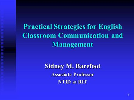 1 Practical Strategies for English Classroom Communication and Management Sidney M. Barefoot Associate Professor NTID at RIT.