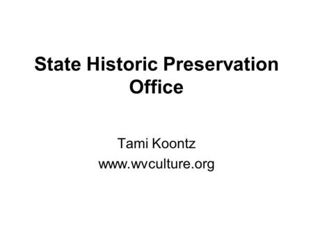 State Historic Preservation Office Tami Koontz www.wvculture.org.
