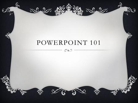 POWERPOINT 101. TRANSITIONS  This is used to create an entrance to the next slide  Choose the Transition  Choose a Sound and the Duration  Choose.