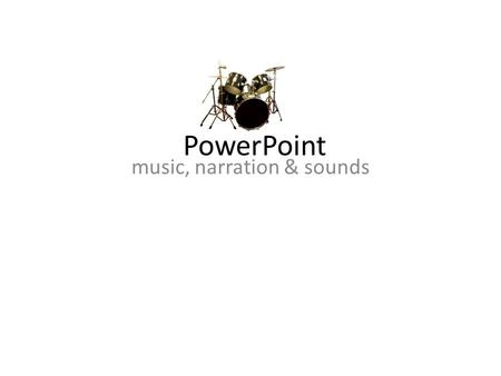 PowerPoint music, narration & sounds To Add Music… Insert > movies & sound: You can hide it, or you can use it to start your music in your show. Set.