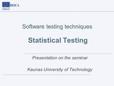 Software testing techniques Software testing techniques Statistical Testing Presentation on the seminar Kaunas University of Technology.