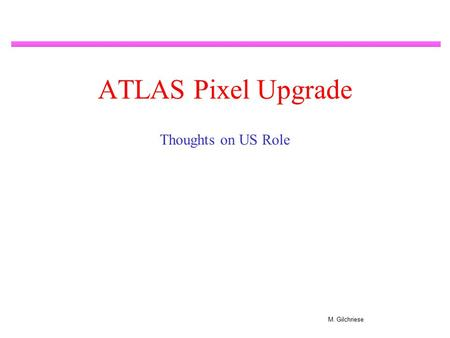 M. Gilchriese ATLAS Pixel Upgrade Thoughts on US Role.