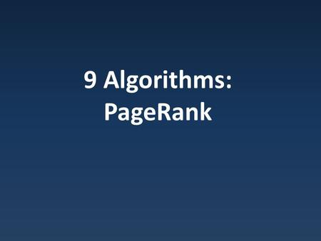 9 Algorithms: PageRank. Ranking After matching, have to rank: