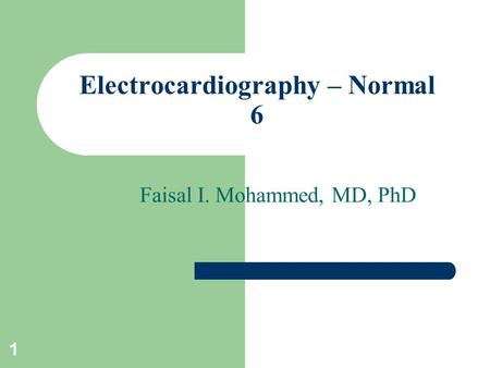 1 Electrocardiography – Normal 6 Faisal I. Mohammed, MD, PhD.