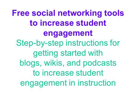 Free social networking tools to increase student engagement Step-by-step instructions for getting started with blogs, wikis, and podcasts to increase student.