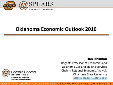SLIDE 1 Dan Rickman Regents Professor of Economics and Oklahoma Gas and Electric Services Chair in Regional Economic Analysis Oklahoma State University.
