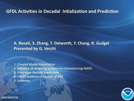OCO 10/27/10 GFDL Activities in Decadal Intialization and Prediction A. Rosati, S. Zhang, T. Delworth, Y. Chang, R. Gudgel Presented by G. Vecchi 1. Coupled.