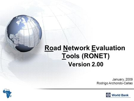 Road Network Evaluation Tools (RONET) Version 2.00 January, 2009 Rodrigo Archondo-Callao.