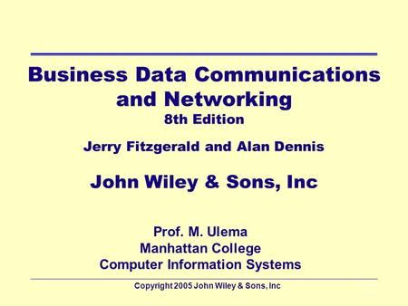 Copyright 2005 John Wiley & Sons, Inc9 - 1 Business Data Communications and Networking 8th Edition Jerry Fitzgerald and Alan Dennis John Wiley & Sons,