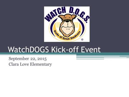 WatchDOGS Kick-off Event September 22, 2015 Clara Love Elementary.