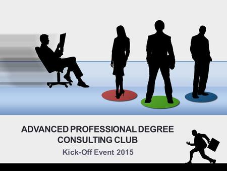 ADVANCED PROFESSIONAL DEGREE CONSULTING CLUB Kick-Off Event 2015.