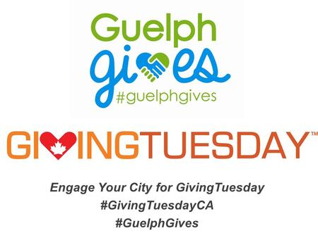 Engage Your City for GivingTuesday #GivingTuesdayCA #GuelphGives.