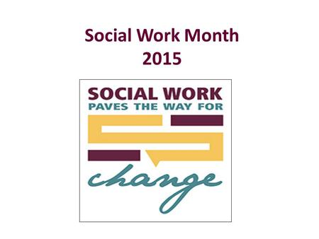 Social Work Month 2015. Wichita Falls, Texas Dr. James Johnston Dean of the College of Health Sciences & Human Services, Gunn.