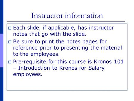 Instructor information  Each slide, if applicable, has instructor notes that go with the slide.  Be sure to print the notes pages for reference prior.
