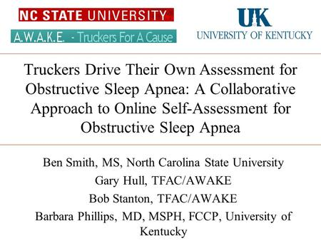 Truckers Drive Their Own Assessment for Obstructive Sleep Apnea: A Collaborative Approach to Online Self-Assessment for Obstructive Sleep Apnea Ben Smith,