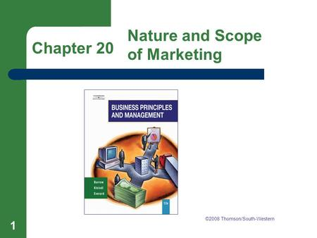 Chapter 20 Nature and Scope of Marketing 1 Chapter 20 Nature and Scope of Marketing ©2008 Thomson/South-Western.