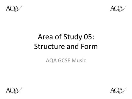 Area of Study 05: Structure and Form AQA GCSE Music.