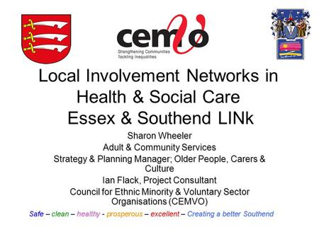 Local Involvement Networks in Health & Social Care Essex & Southend LINk Sharon Wheeler Adult & Community Services Strategy & Planning Manager; Older People,
