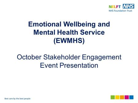 Emotional Wellbeing and Mental Health Service (EWMHS) October Stakeholder Engagement Event Presentation.