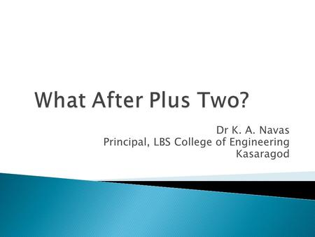 Dr K. A. Navas Principal, LBS College of Engineering Kasaragod.