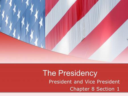 The Presidency President and Vice President Chapter 8 Section 1.