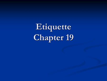Etiquette Chapter 19. Using the correct forks for the main course, salad, and dessert are all actions that are part of table etiquette. Using the correct.