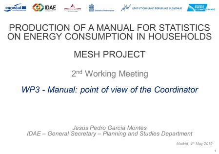 1 PRODUCTION OF A MANUAL FOR STATISTICS ON ENERGY CONSUMPTION IN HOUSEHOLDS MESH PROJECT 2 nd Working Meeting Madrid, 4 th May 2012 WP3 - Manual: point.