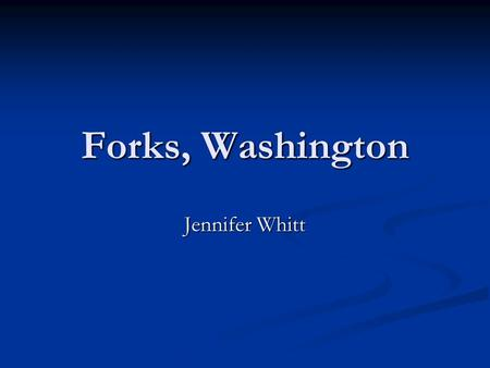 Forks, Washington Jennifer Whitt. Location Things to Do Twilight Tour of Forks/La Push Twilight Tour of Forks/La Push Hoh Rain Forest & Kalaloch Hoh.