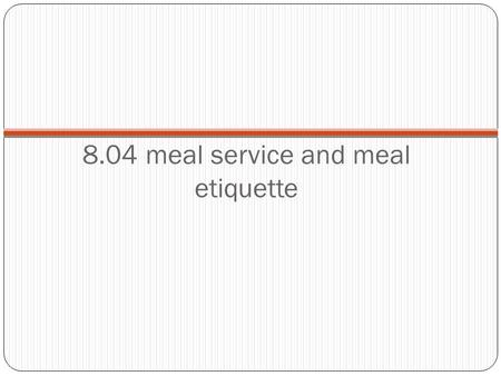 8.04 meal service and meal etiquette. Different Styles of Serving Food Family Style- When the food being served is in the middle of the table in serving.