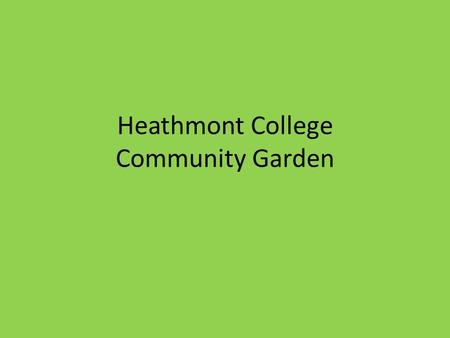 Heathmont College Community Garden. School Introduction Heathmont College is a co-educational secondary college which is located at the corner of Waters.