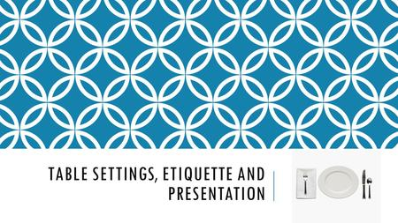TABLE SETTINGS, ETIQUETTE AND PRESENTATION. TABLE SETTINGS Basics Cover Meals at Home Copyright © Texas Education Agency, 2013. All Rights Reserved. 2.