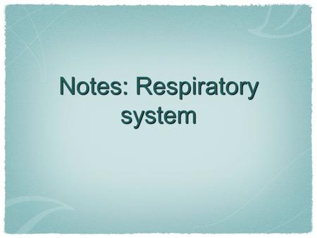 Notes: Respiratory system. The Passage of Air Through the Body 1. The air that enters the body is filtered and warmed in the nose. 2. The air will then.