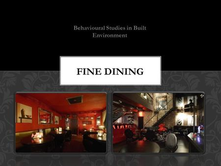 Behavioural Studies in Built Environment. Fine dining restaurants are full service restaurants with specific dedicated meal courses. This is the most.