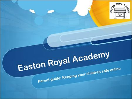 Easton Royal Academy Parent guide: Keeping your children safe online.