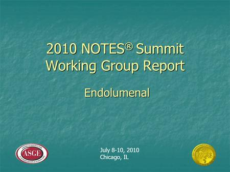 2010 NOTES ® Summit Working Group Report Endolumenal July 8-10, 2010 Chicago, IL.