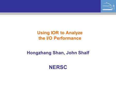 Using IOR to Analyze the I/O Performance Hongzhang Shan, John Shalf NERSC.