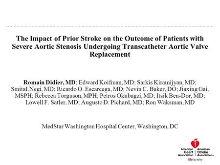 The Impact of Prior Stroke on the Outcome of Patients with Severe Aortic Stenosis Undergoing Transcatheter Aortic Valve Replacement Romain Didier, MD;