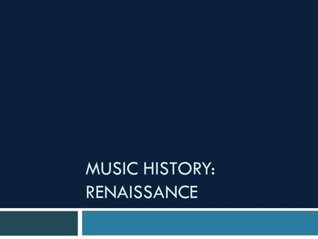 "MUSIC HISTORY: RENAISSANCE. Renaissance  Means ""Reborn""  Roughly 1400-1600  Cultural Movement  Effects Art, Music, Science, Philosophy, Religion "