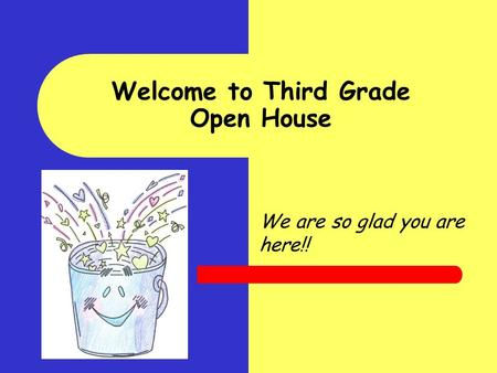 We are so glad you are here!! Welcome to Third Grade Open House.