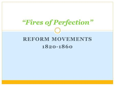 "REFORM MOVEMENTS 1820-1860 ""Fires of Perfection""."