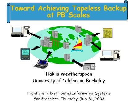 Toward Achieving Tapeless Backup at PB Scales Hakim Weatherspoon University of California, Berkeley Frontiers in Distributed Information Systems San Francisco.
