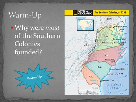 Why were most of the Southern Colonies founded? Warm-Up.