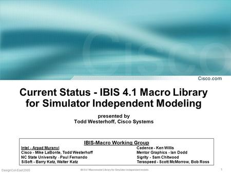 1 IBIS 4.1 Macromodel Library for Simulator-independent models DesignCon East 2005 Current Status - IBIS 4.1 Macro Library for Simulator Independent Modeling.