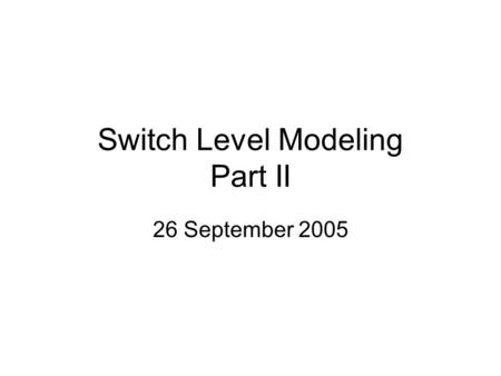Switch Level Modeling Part II 26 September 2005. Contents 1.Clarifications: a)nMOS and pMOS instantiations b)Testbenches for NOR gate example c)Use of.