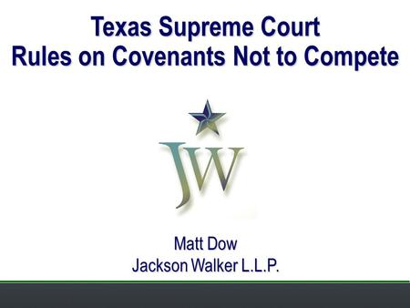 Matt Dow Jackson Walker L.L.P. Texas Supreme Court Rules on Covenants Not to Compete.