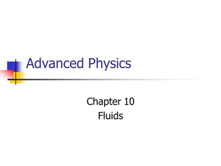 Advanced Physics Chapter 10 Fluids. Chapter 10 Fluids 10.1 Density and Specific Gravity 10.2 Pressure in Fluids 10.3 Atmospheric and Gauge Pressure 10.4.