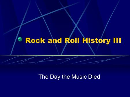 Rock and Roll History III The Day the Music Died.