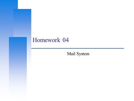 Homework 04 Mail System. Computer Center, CS, NCTU 2 Architecture SMTP POP3/IMAP domain.tld Internet Users sub.domain.tld Mail Server.